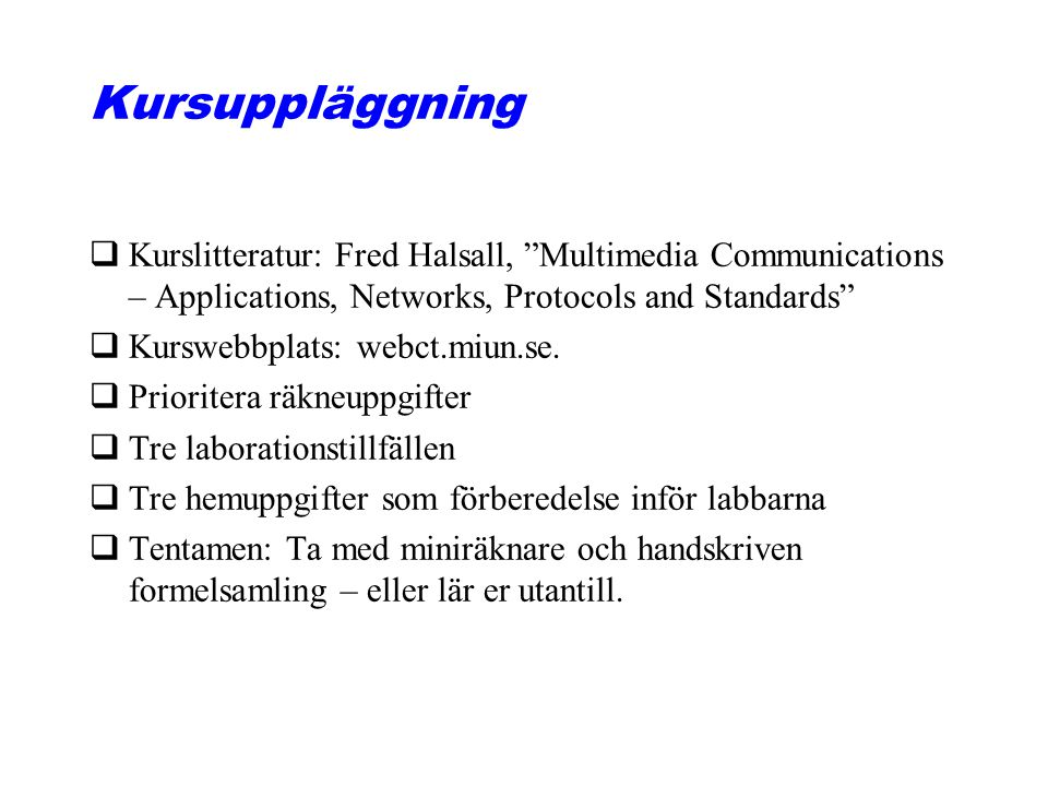 Kursuppläggning Kurslitteratur: Fred Halsall, Multimedia Communications – Applications, Networks, Protocols and Standards