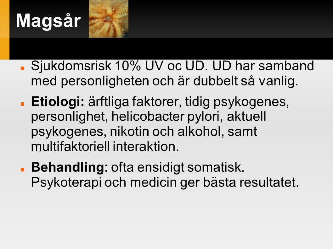 Magsår Sjukdomsrisk 10% UV oc UD. UD har samband med personligheten och är dubbelt så vanlig.