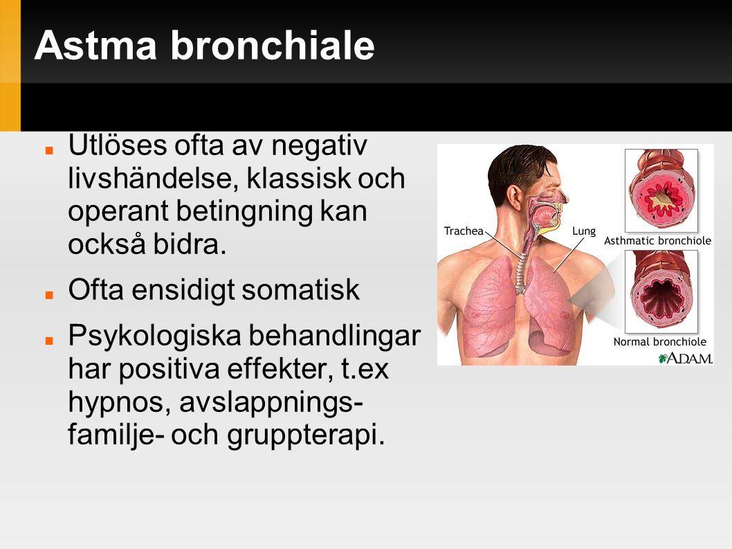 Astma bronchiale Utlöses ofta av negativ livshändelse, klassisk och operant betingning kan också bidra.