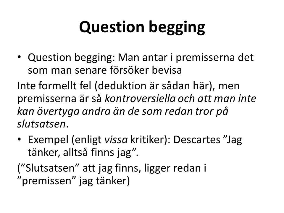 Question begging Question begging: Man antar i premisserna det som man senare försöker bevisa.