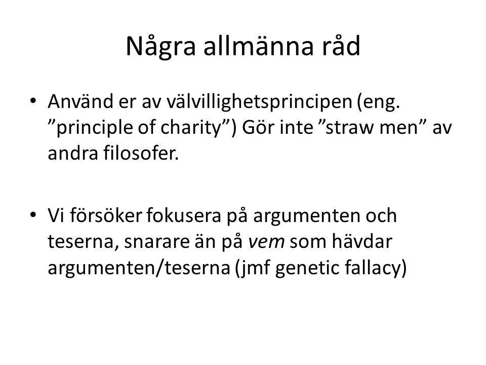 Några allmänna råd Använd er av välvillighetsprincipen (eng. principle of charity ) Gör inte straw men av andra filosofer.