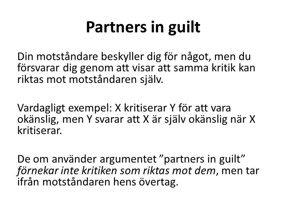 Partners in guilt Din motståndare beskyller dig för något, men du försvarar dig genom att visar att samma kritik kan riktas mot motståndaren själv.