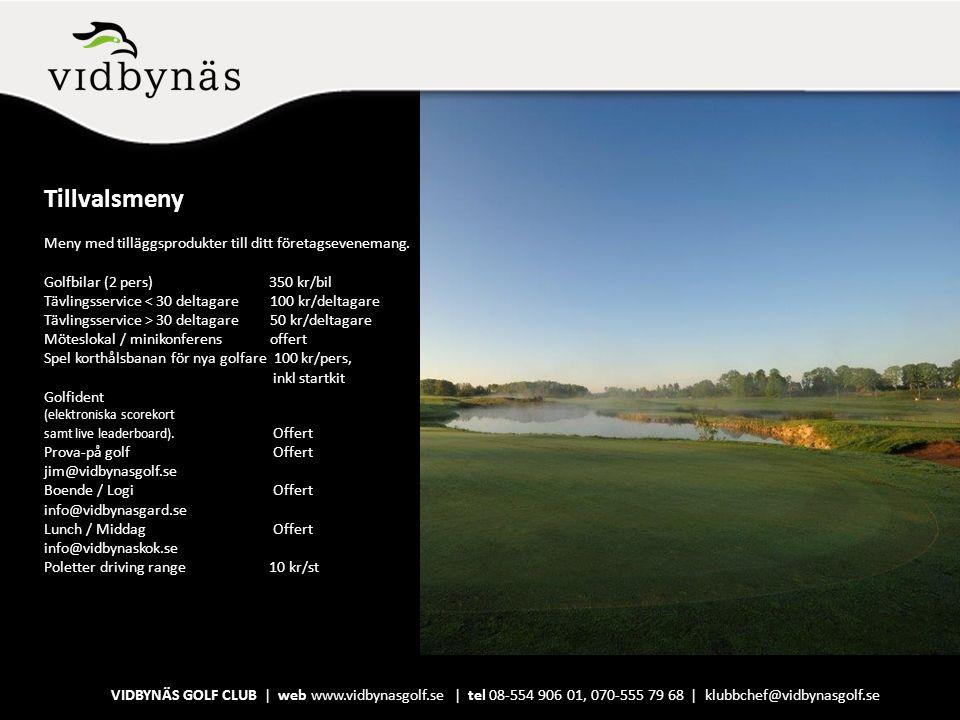 Tillvalsmeny Meny med tilläggsprodukter till ditt företagsevenemang. Golfbilar (2 pers) 350 kr/bil.