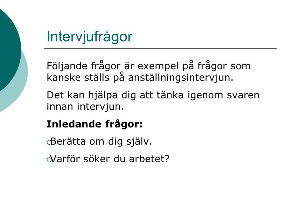 Intervjufrågor Följande frågor är exempel på frågor som kanske ställs på anställningsintervjun.