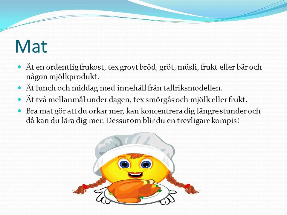 Mat Ät en ordentlig frukost, tex grovt bröd, gröt, müsli, frukt eller bär och någon mjölkprodukt.