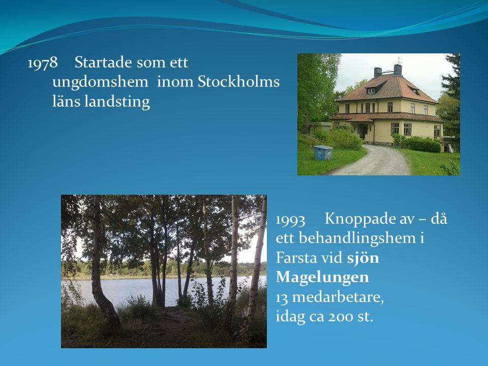 Startade som ett ungdomshem inom Stockholms läns landsting
