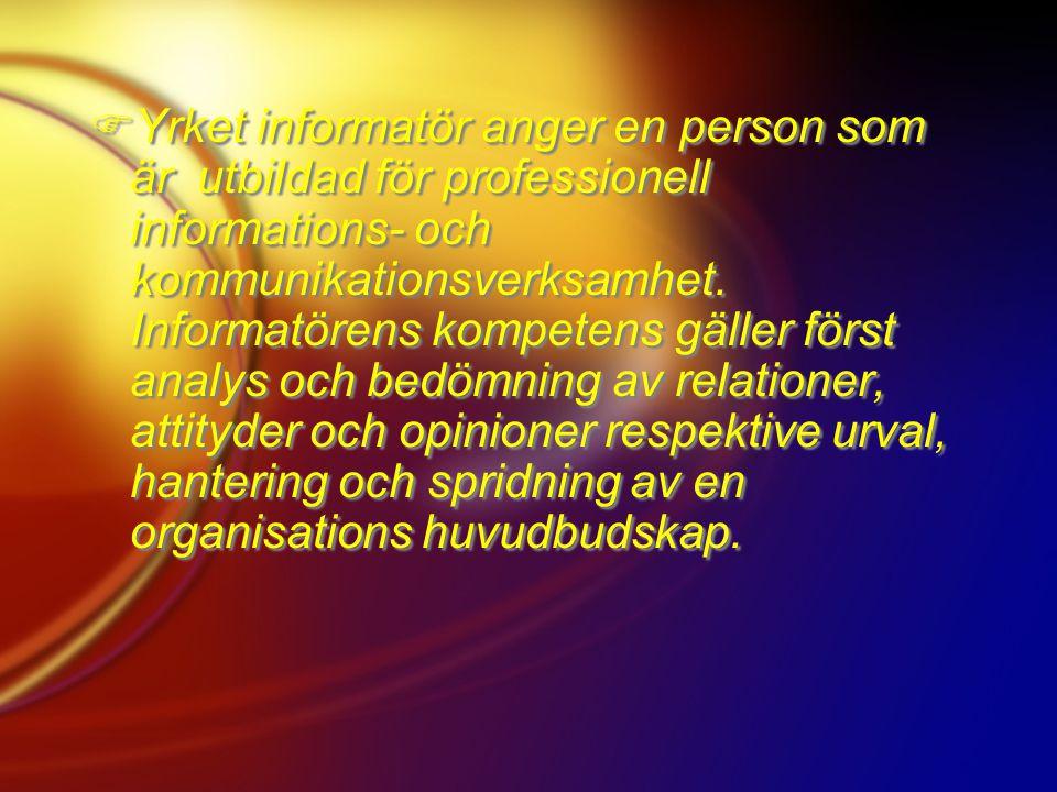 Yrket informatör anger en person som är utbildad för professionell informations- och kommunikationsverksamhet.