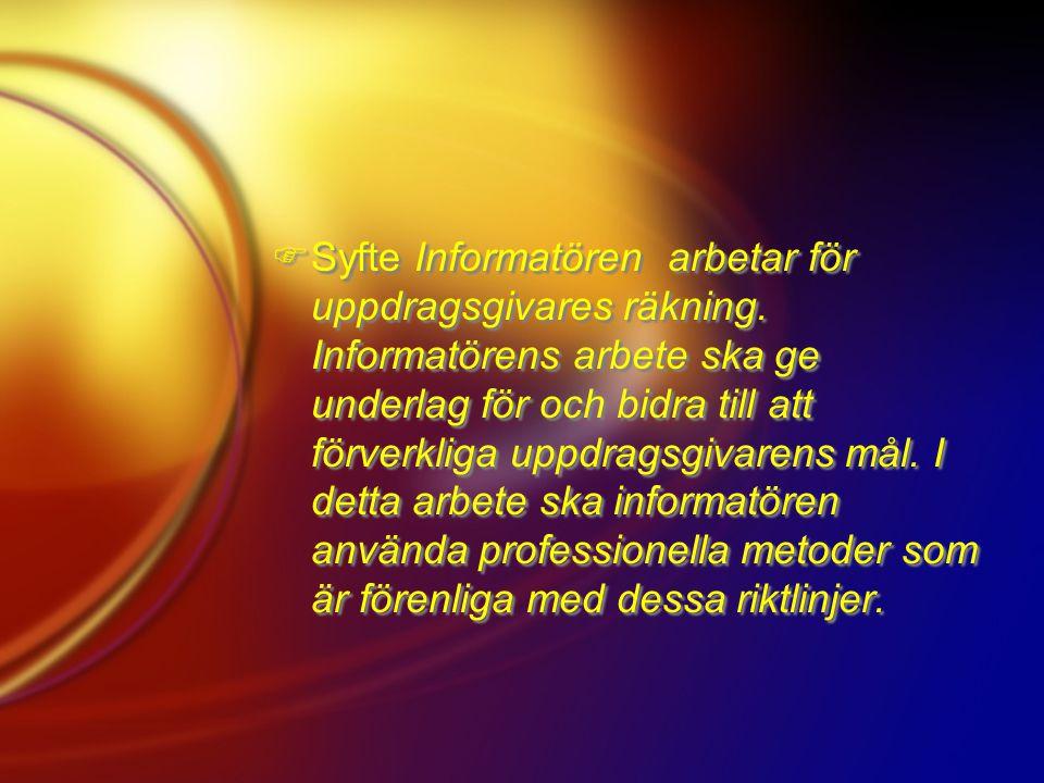 Syfte Informatören arbetar för uppdragsgivares räkning