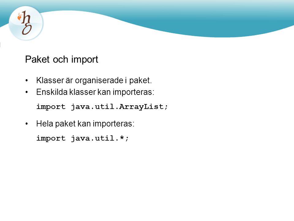 Paket och import Klasser är organiserade i paket.