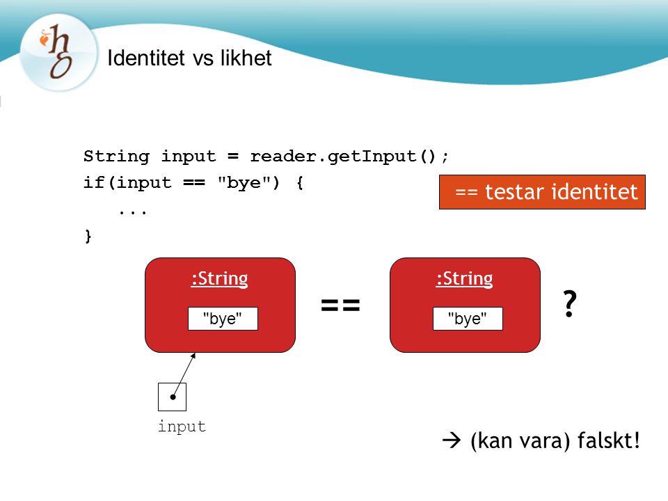 == Identitet vs likhet == testar identitet  (kan vara) falskt!