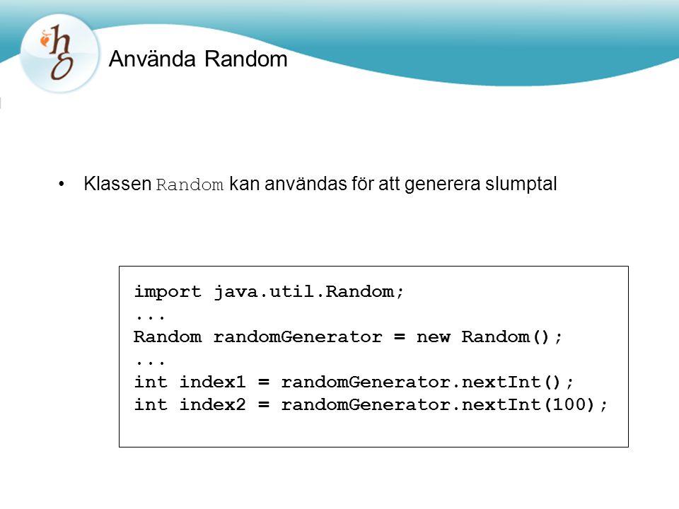Använda Random Klassen Random kan användas för att generera slumptal