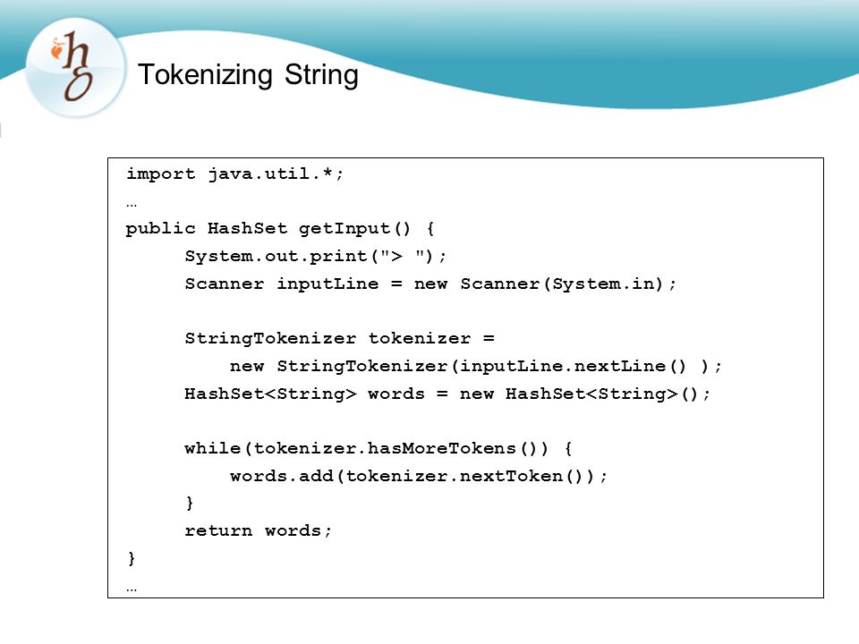 Tokenizing String import java.util.*; … public HashSet getInput() {