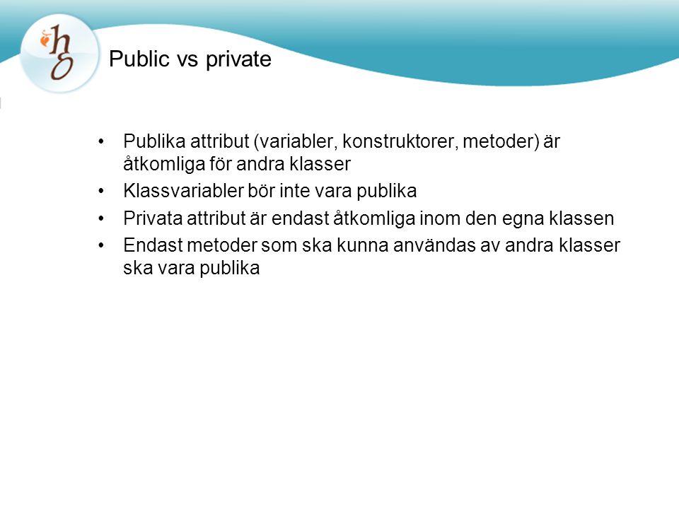 Public vs private Publika attribut (variabler, konstruktorer, metoder) är åtkomliga för andra klasser.