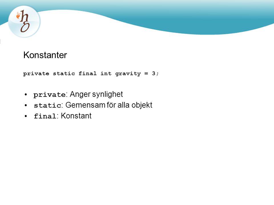 Konstanter private: Anger synlighet static: Gemensam för alla objekt
