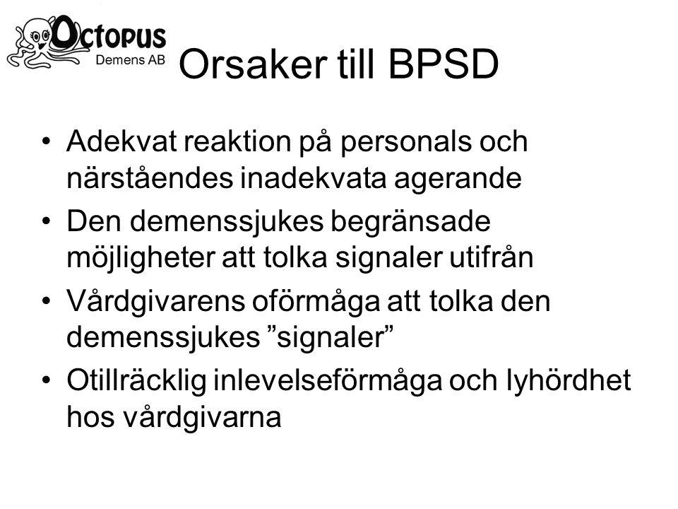 Orsaker till BPSD Adekvat reaktion på personals och närståendes inadekvata agerande.