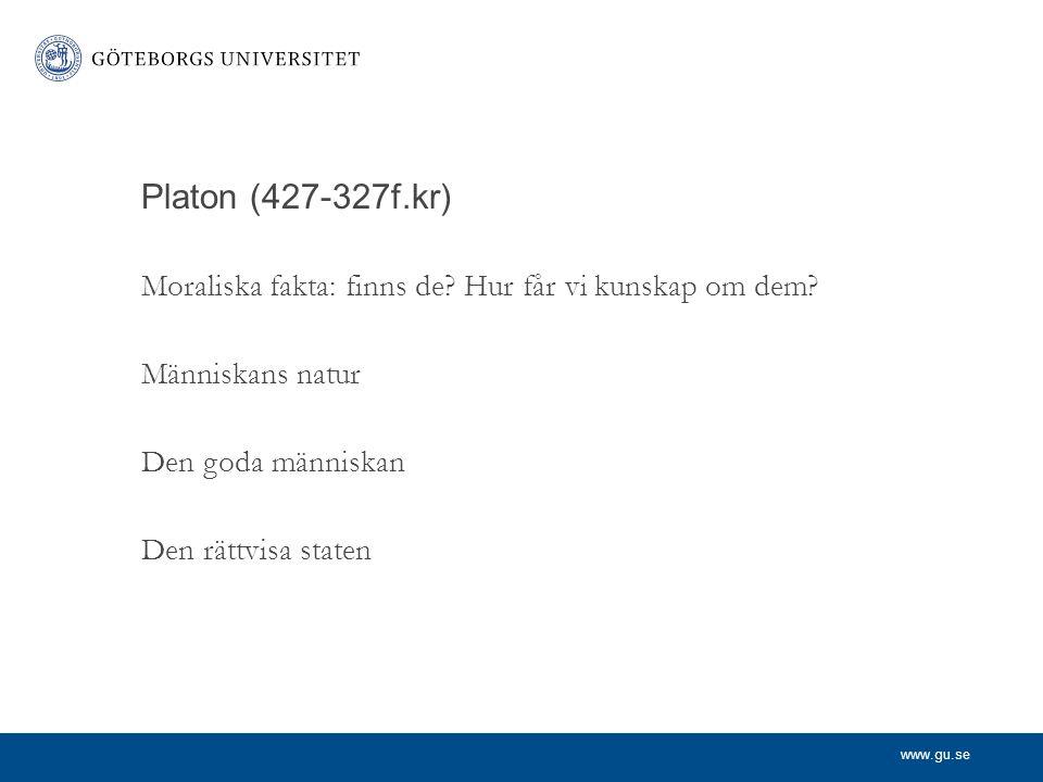 Platon (427-327f.kr) Moraliska fakta: finns de Hur får vi kunskap om dem Människans natur. Den goda människan.