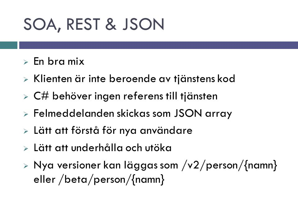 SOA, REST & JSON En bra mix Klienten är inte beroende av tjänstens kod