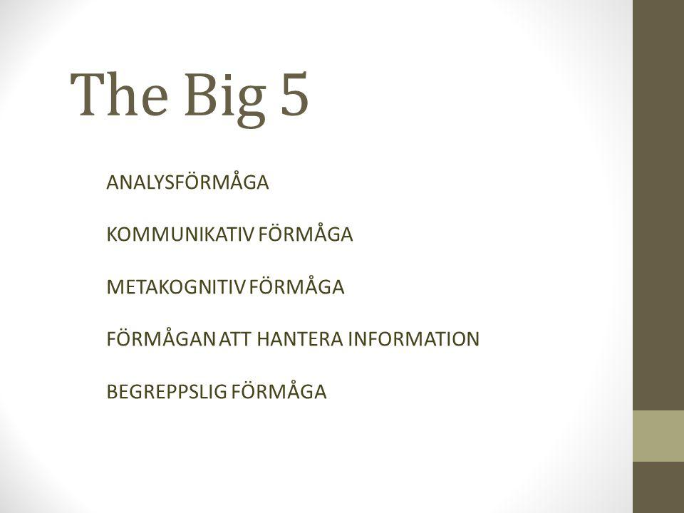The Big 5 ANALYSFÖRMÅGA KOMMUNIKATIV FÖRMÅGA METAKOGNITIV FÖRMÅGA