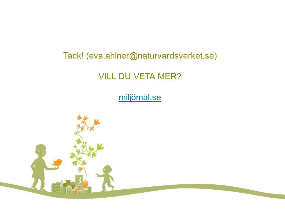 Tack! (eva.ahlner@naturvardsverket.se) VILL DU VETA MER miljömål.se