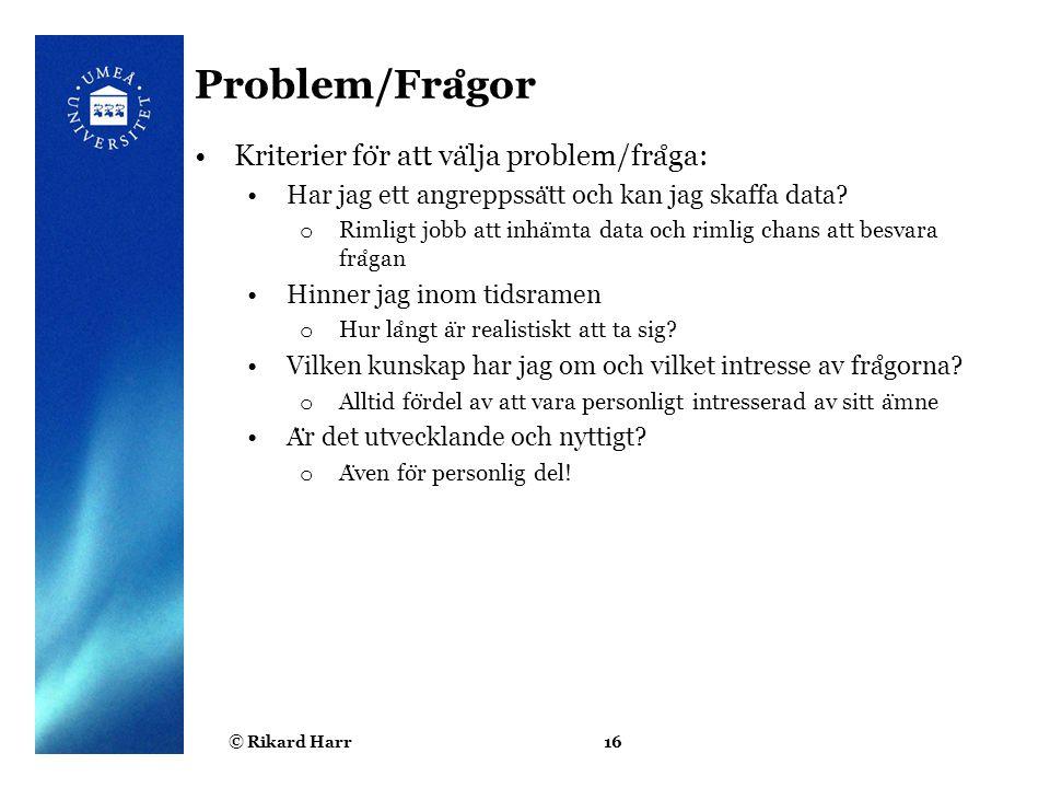 Problem/Frågor Kriterier för att välja problem/fråga: