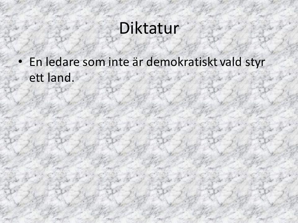 Diktatur En ledare som inte är demokratiskt vald styr ett land.