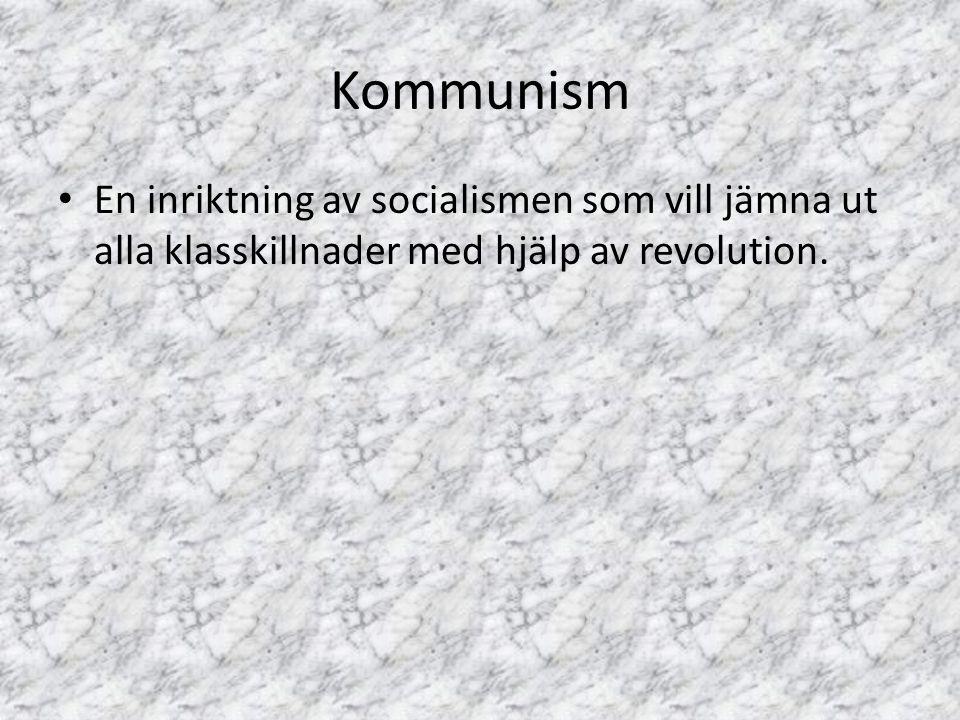 Kommunism En inriktning av socialismen som vill jämna ut alla klasskillnader med hjälp av revolution.