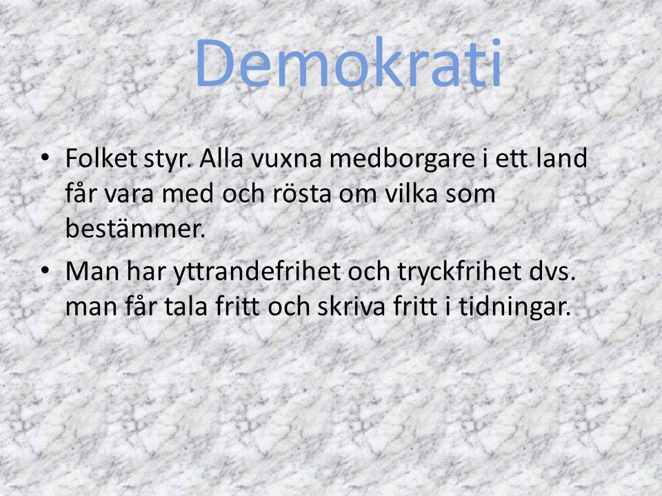 Demokrati Folket styr. Alla vuxna medborgare i ett land får vara med och rösta om vilka som bestämmer.