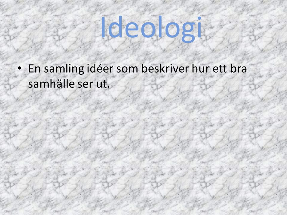 Ideologi En samling idéer som beskriver hur ett bra samhälle ser ut.