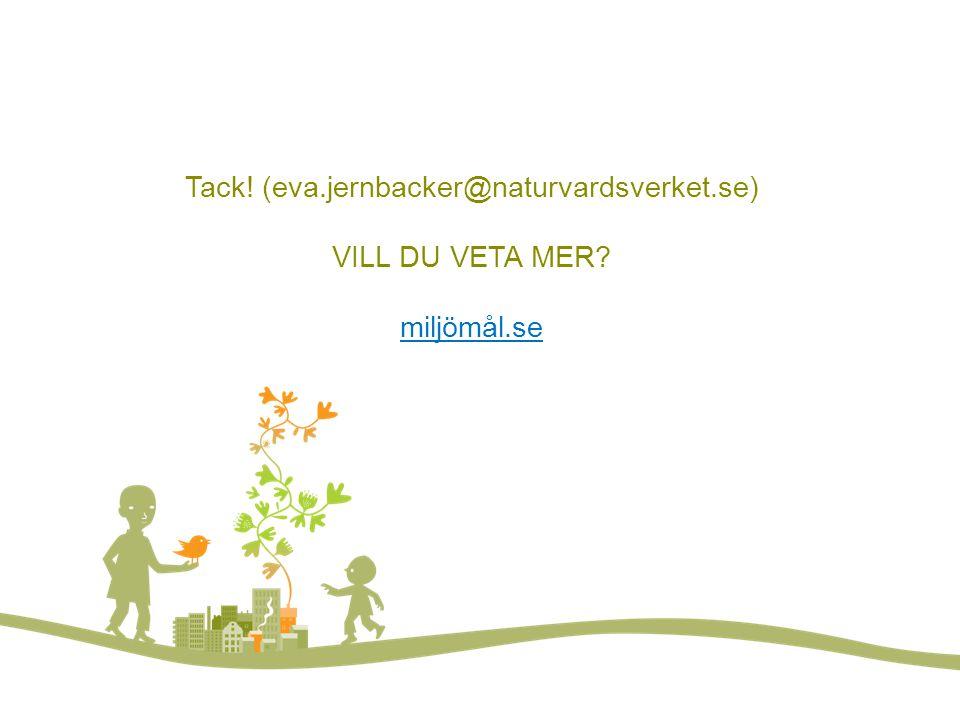 Vill du veta mer Tack! (eva.jernbacker@naturvardsverket.se) VILL DU VETA MER miljömål.se. FOTO: LARS P:SON/JOHNÉR.