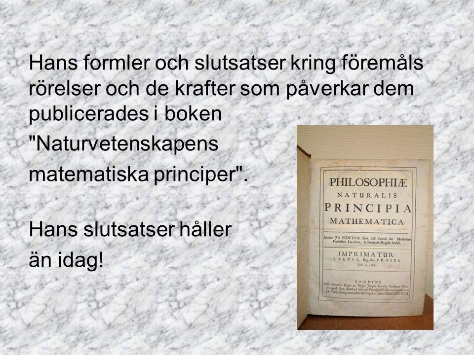 Hans formler och slutsatser kring föremåls rörelser och de krafter som påverkar dem publicerades i boken Naturvetenskapens matematiska principer .