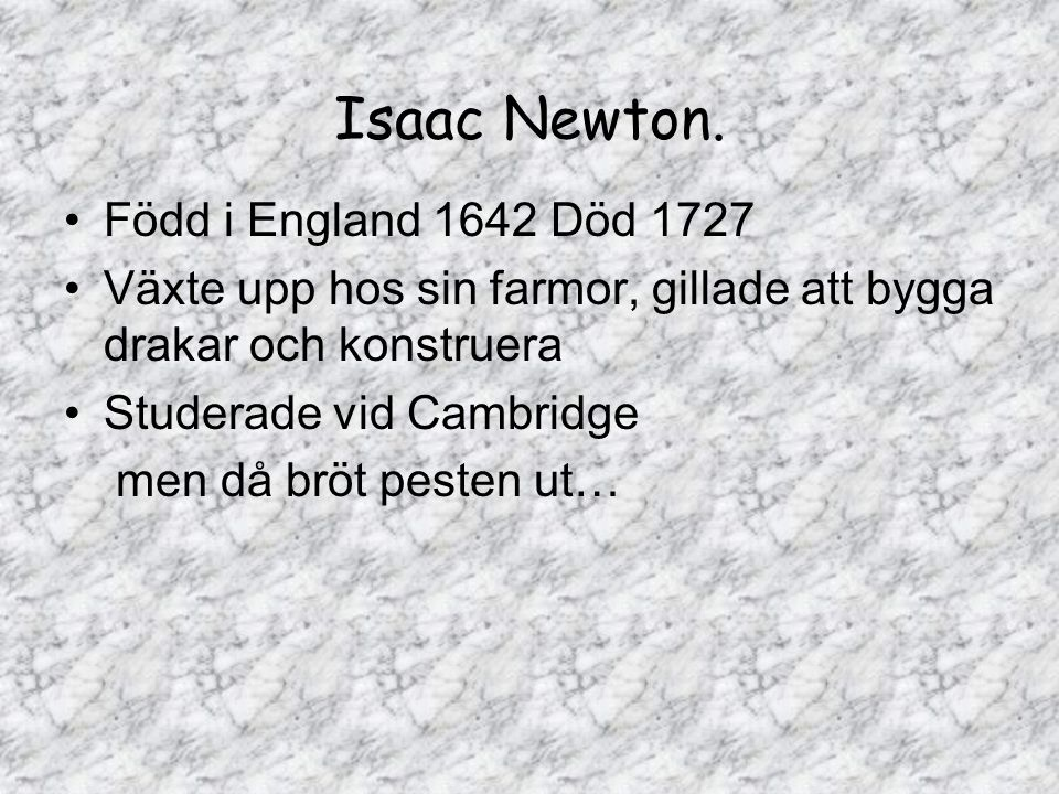Isaac Newton. Född i England 1642 Död 1727
