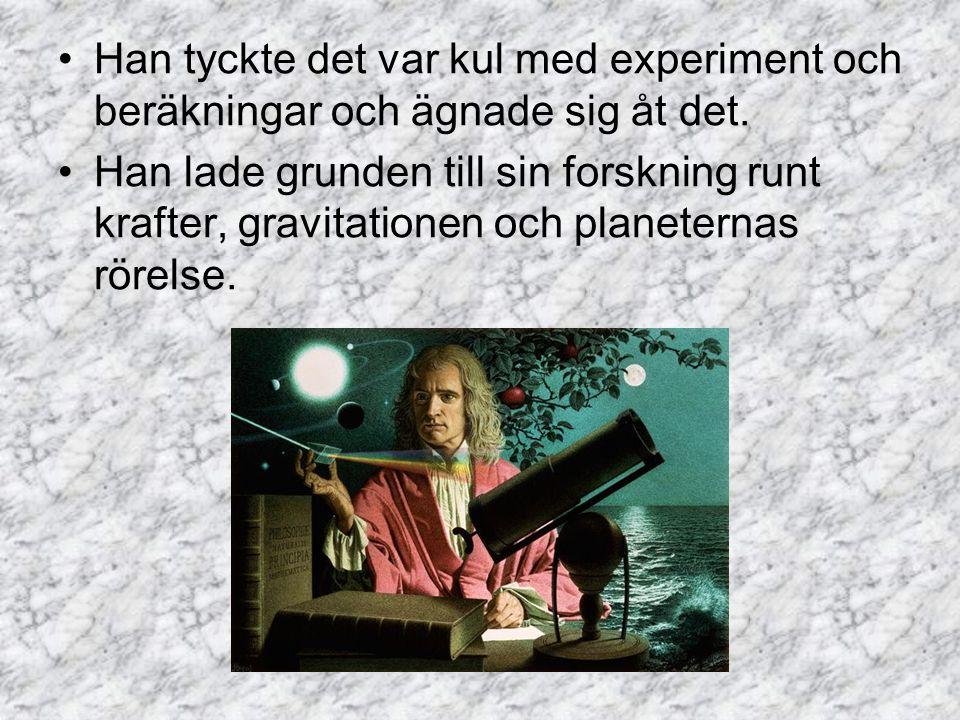 Han tyckte det var kul med experiment och beräkningar och ägnade sig åt det.