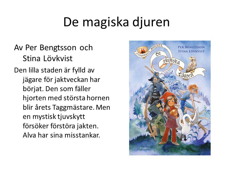 De magiska djuren Av Per Bengtsson och Stina Lövkvist