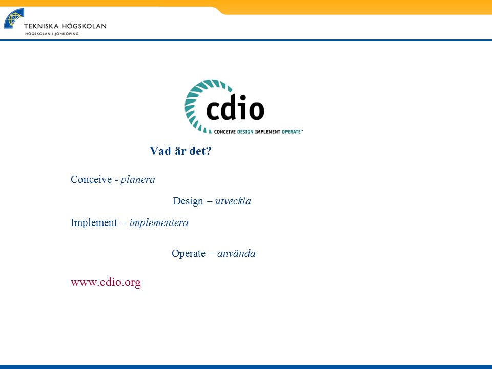 www.cdio.org Conceive - planera Implement – implementera Vad är det
