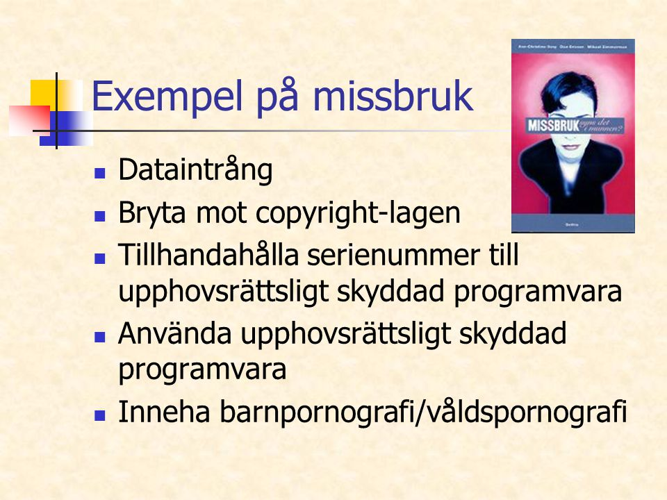 Exempel på missbruk Dataintrång Bryta mot copyright-lagen