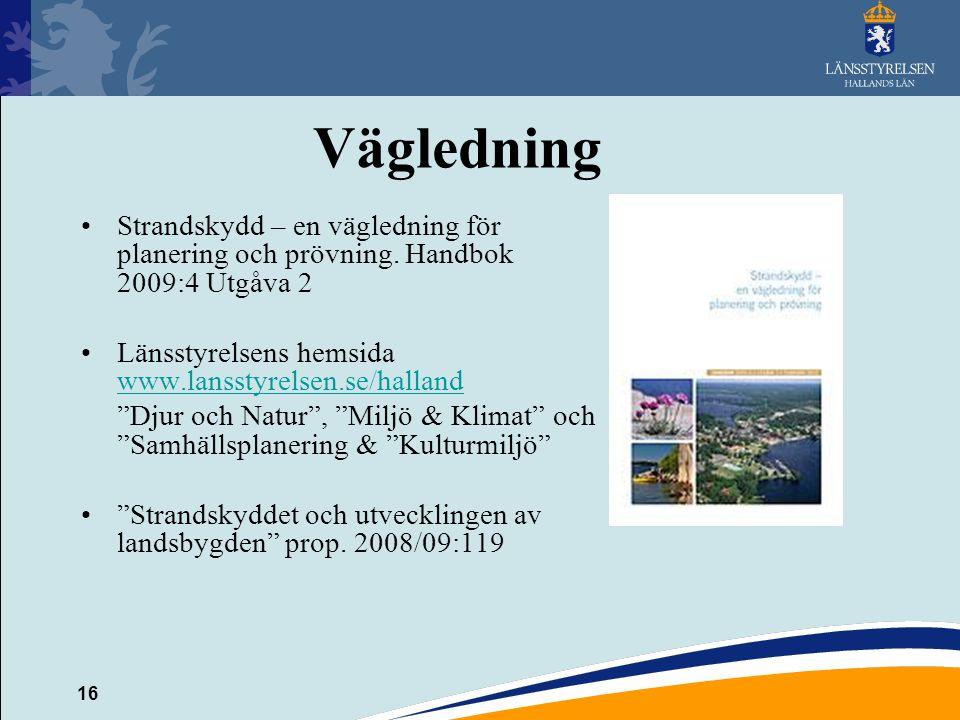 Vägledning Strandskydd – en vägledning för planering och prövning. Handbok 2009:4 Utgåva 2. Länsstyrelsens hemsida www.lansstyrelsen.se/halland.