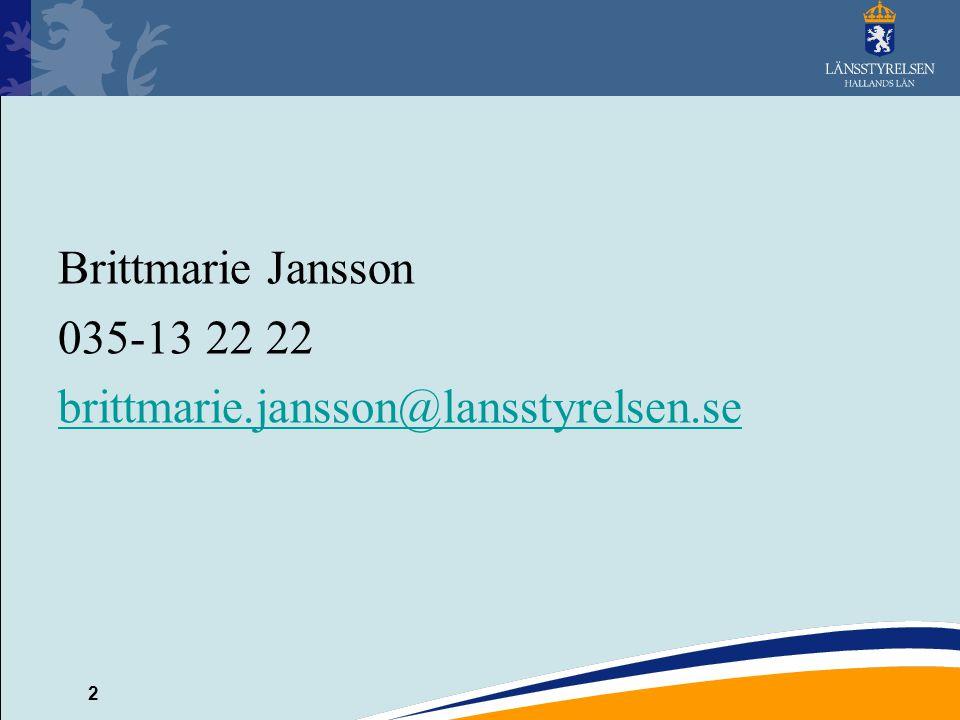 Brittmarie Jansson 035-13 22 22 brittmarie.jansson@lansstyrelsen.se
