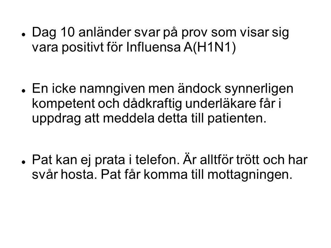 Dag 10 anländer svar på prov som visar sig vara positivt för Influensa A(H1N1)