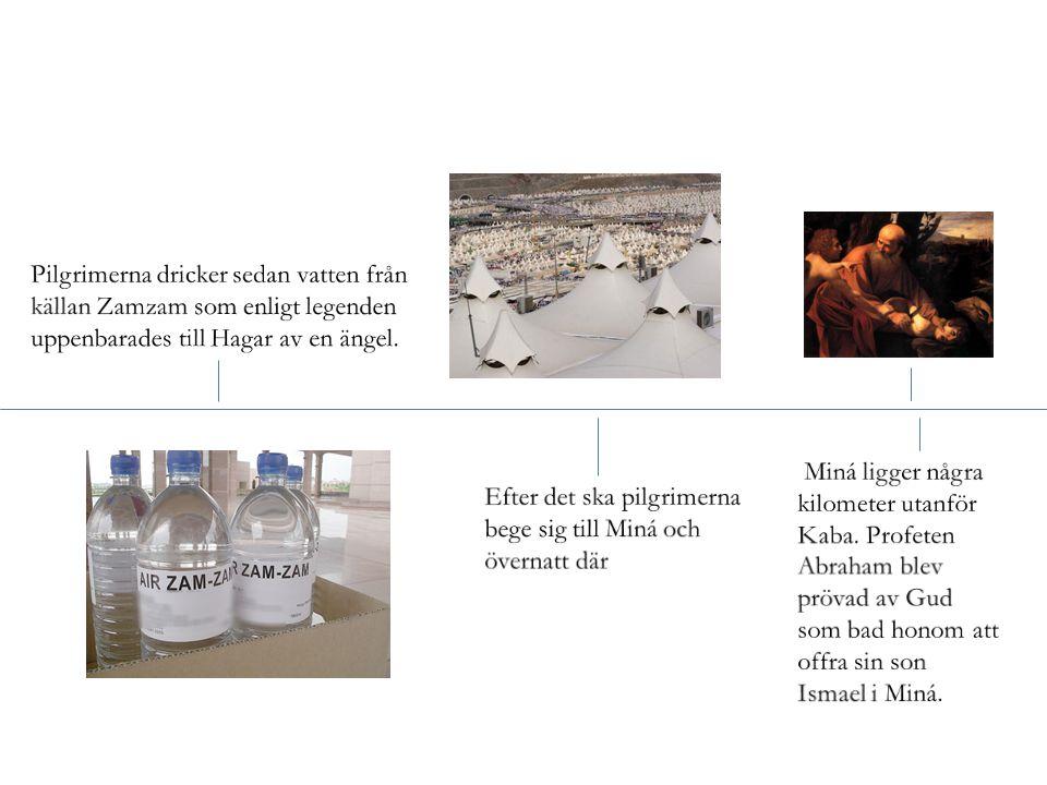 Pilgrimerna dricker sedan vatten från källan Zamzam som enligt legenden uppenbarades till Hagar av en ängel.