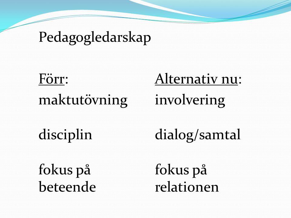 Pedagogledarskap Förr: Alternativ nu: maktutövning involvering disciplin dialog/samtal fokus på fokus på beteende relationen