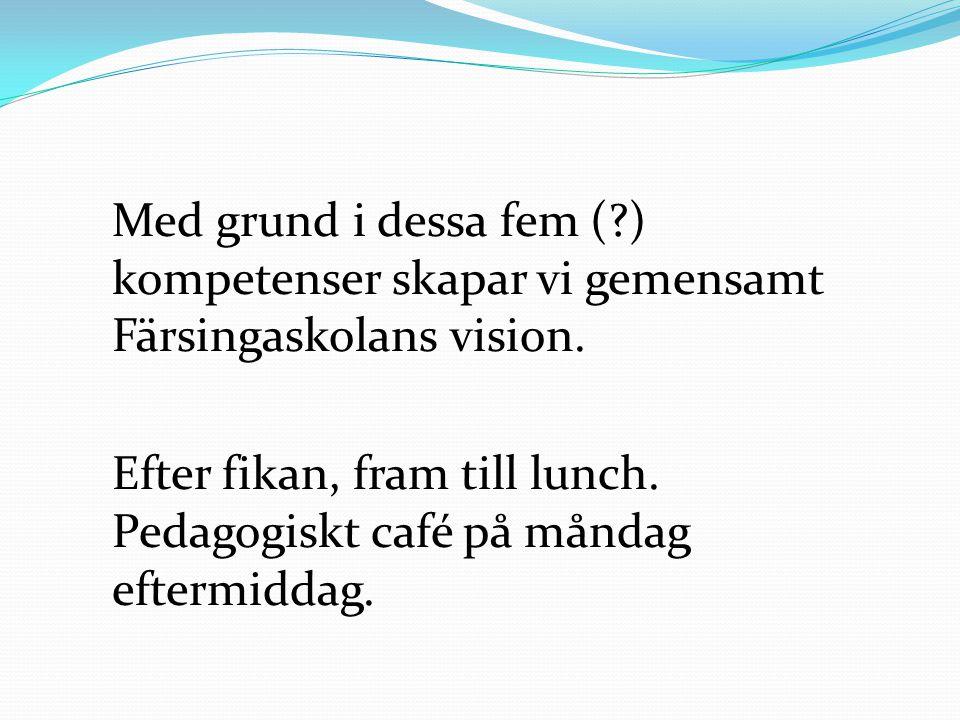 Med grund i dessa fem ( ) kompetenser skapar vi gemensamt Färsingaskolans vision.