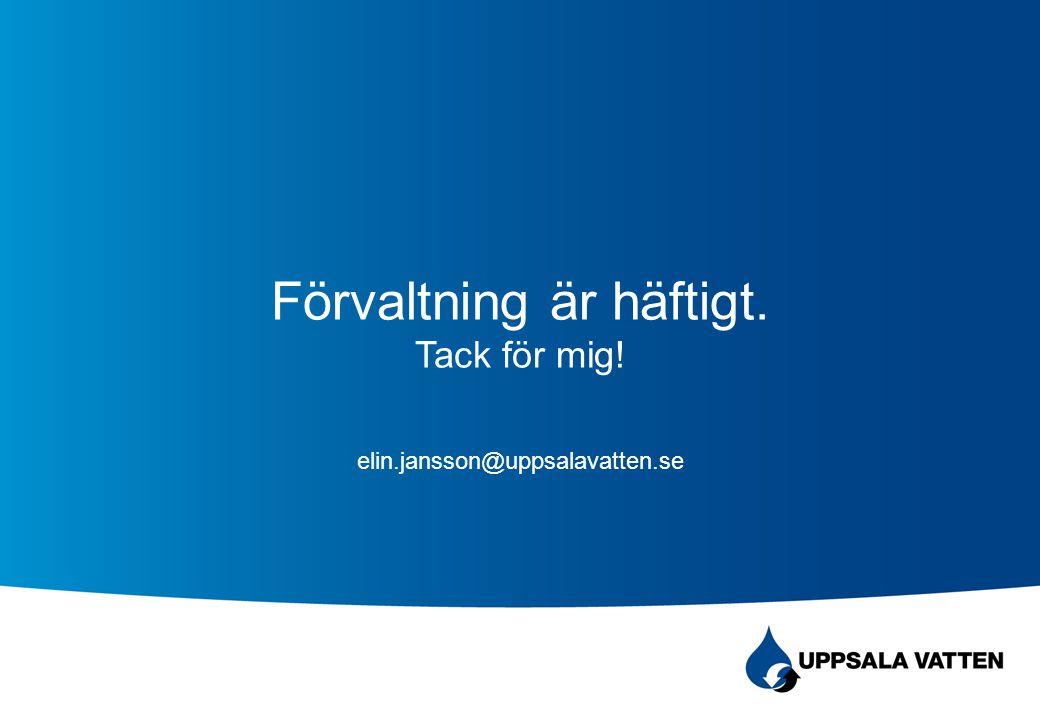 Förvaltning är häftigt. Tack för mig! elin.jansson@uppsalavatten.se