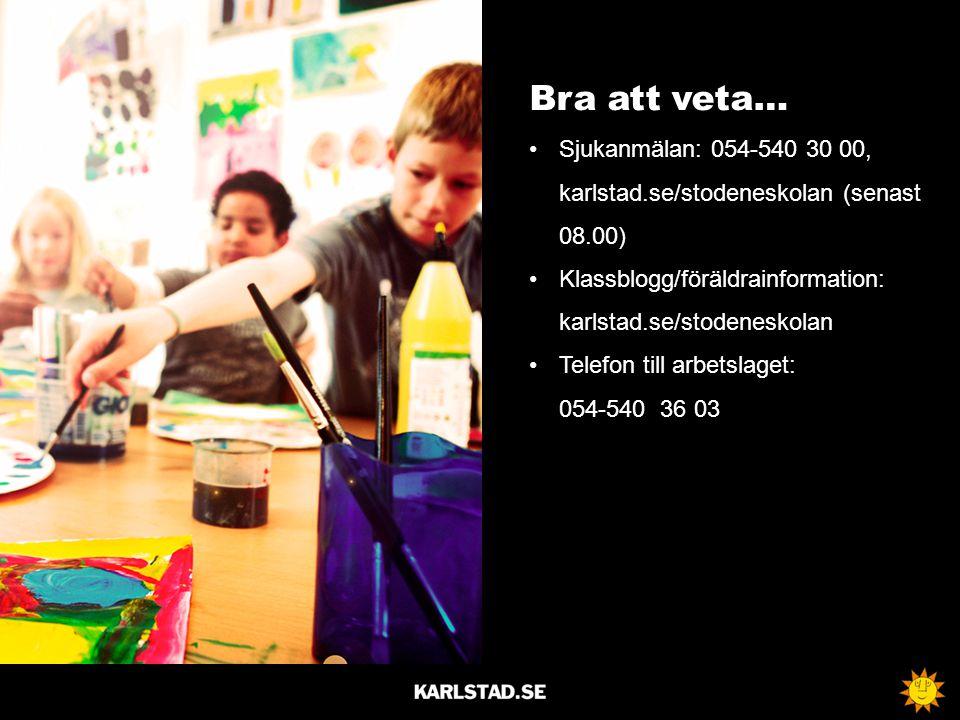 Bra att veta… Sjukanmälan: 054-540 30 00, karlstad.se/stodeneskolan (senast 08.00) Klassblogg/föräldrainformation: karlstad.se/stodeneskolan.