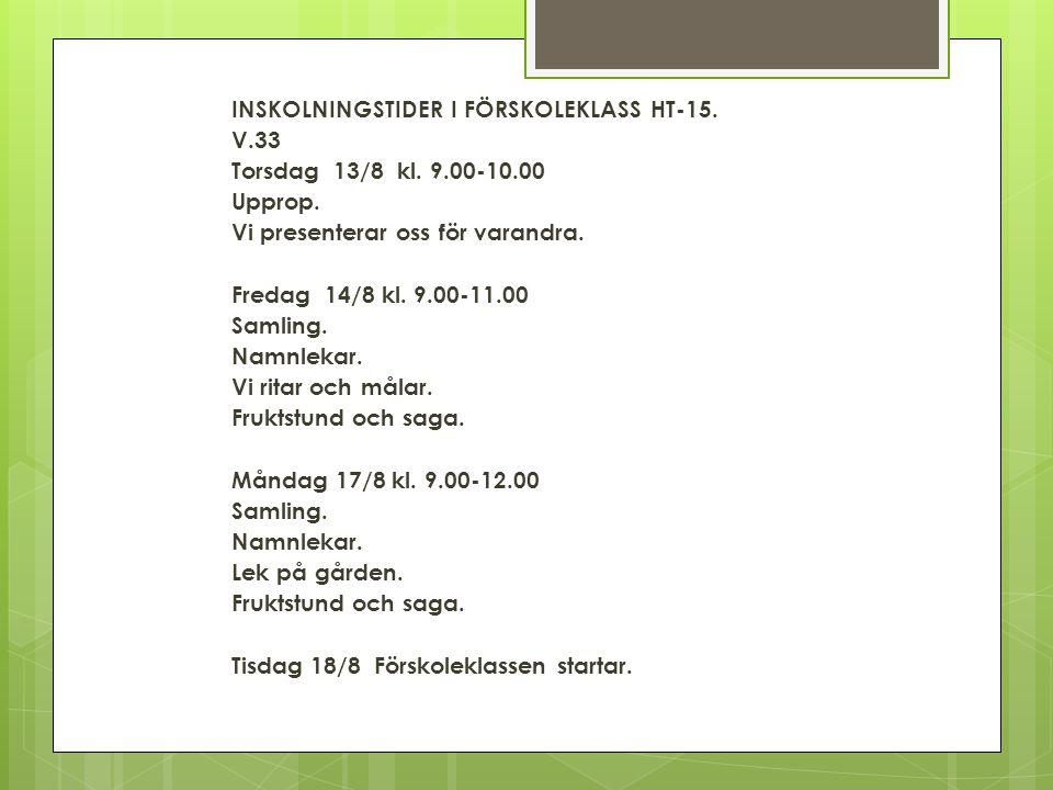 INSKOLNINGSTIDER I FÖRSKOLEKLASS HT-15. V.33 Torsdag 13/8 kl.