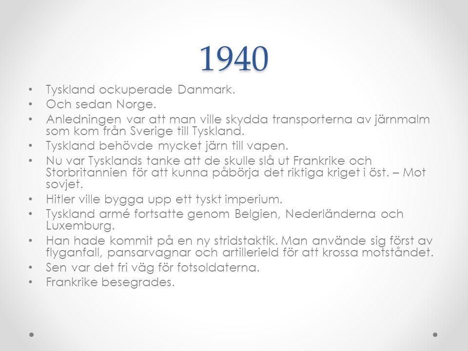 1940 Tyskland ockuperade Danmark. Och sedan Norge.