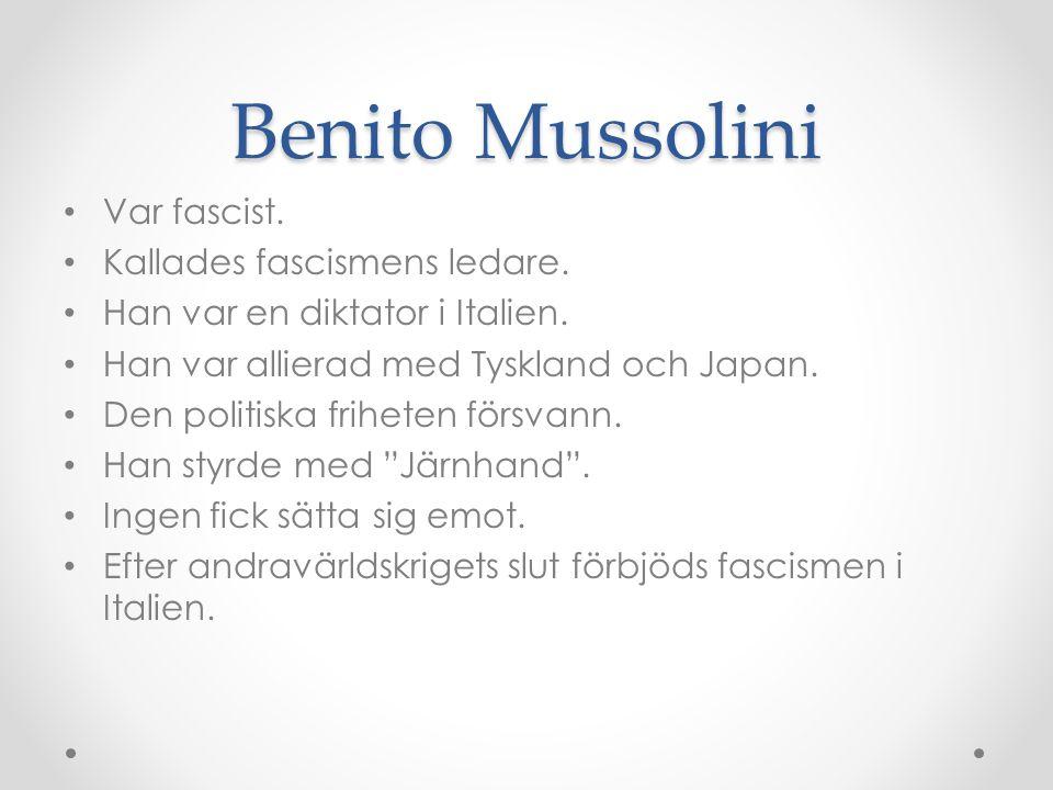 Benito Mussolini Var fascist. Kallades fascismens ledare.