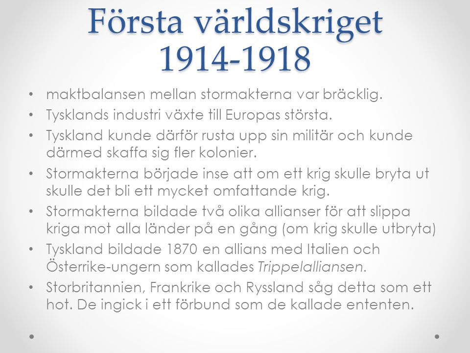 Första världskriget 1914-1918 maktbalansen mellan stormakterna var bräcklig. Tysklands industri växte till Europas största.