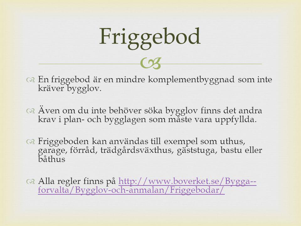 Friggebod En friggebod är en mindre komplementbyggnad som inte kräver bygglov.