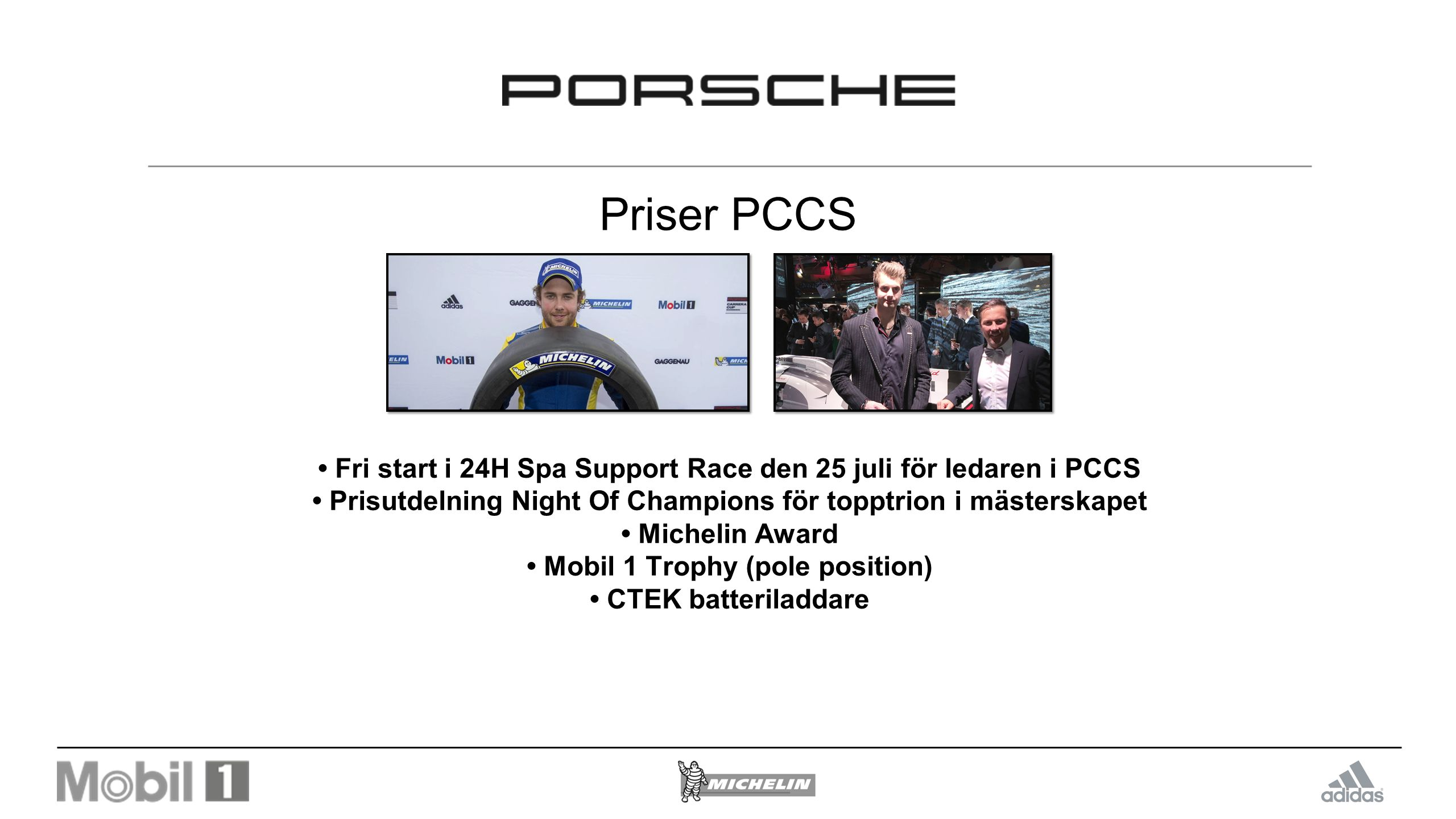 Priser PCCS • Fri start i 24H Spa Support Race den 25 juli för ledaren i PCCS. • Prisutdelning Night Of Champions för topptrion i mästerskapet.