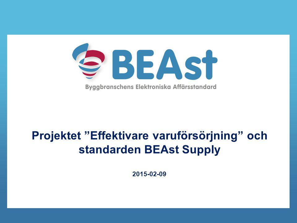 Projektet Effektivare varuförsörjning och standarden BEAst Supply 2015-02-09